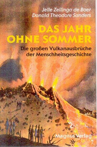 Das Jahr ohne Sommer: Die grossen Vulkanausbrüche der Menschheitsgeschichte und ihre Folgen
