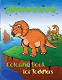Dinosaur Coloring Book for Toddlers: Toddler Boy Coloring Book-Kid Book Ages 1-3- Coloring Book for Toddlers 2-4 Years-Unique Illustrations Including T-Rex, Velociraptor, Triceratops