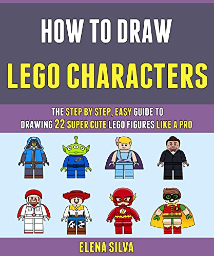 How To Draw Lego Characters: The Step By Step, Easy Guide To Drawing 22 Super Cute Lego Figures Like A Pro. (English Edition)