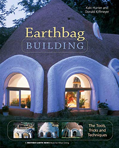 Earthbag Building: The Tools, Tricks and Techniques (Mother Earth News Wiser Living Series Book 8) by [Kaki Hunter, Donald Kiffmeyer]