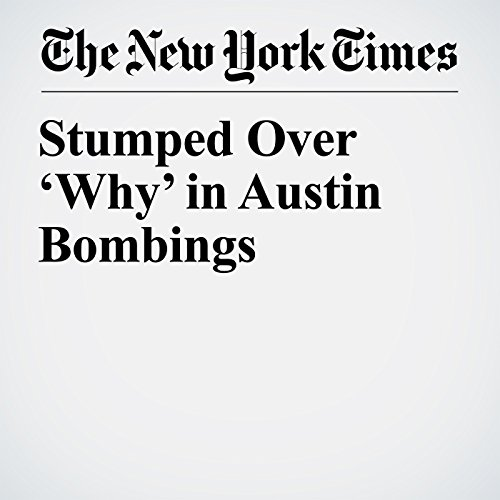 Stumped Over 'Why' in Austin Bombings copertina