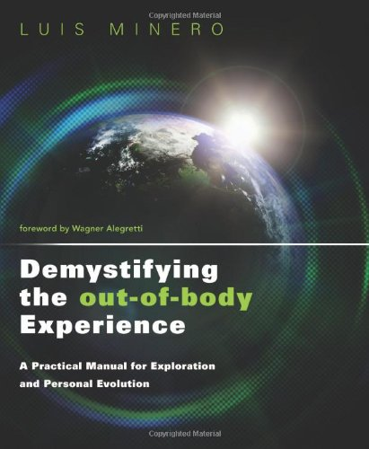 Demystifying the Out-of-Body Experience: A Practical Manual for Exploration and Personal Evolution