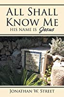 All Shall Know Me: His Name is Jesus