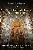 La Mezquita-Catedral de Córdoba: La Historia y el Legado del Mayor Lugar Santo de los Moros en España