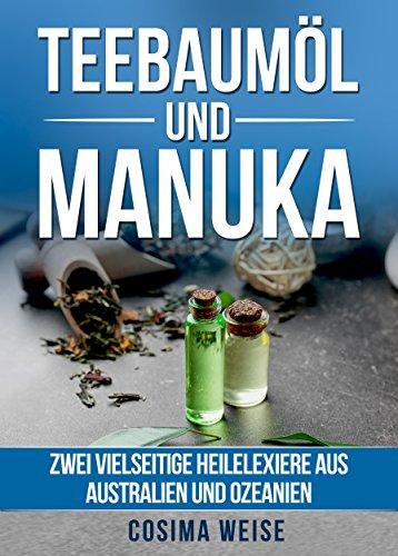 Teebaumöl und Manuka: Zwei vielseitige Heilelexiere aus Australien und Ozeanien