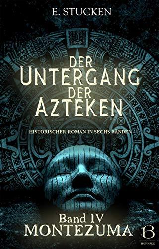 Der Untergang der Azteken. Band IV: Montezuma