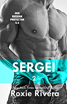 Sergei 2 (Her Russian Protector 5.5) by [Roxie Rivera]