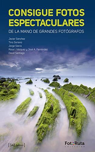 Consigue fotos espectaculares: De la mano de grandes fotógrafos (FotoRuta)