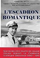 L'Escadron Romantique - Souvenirs d'un pilote de chasse italien durant la Campagne d'Afrique orientale (1940 - 1941)