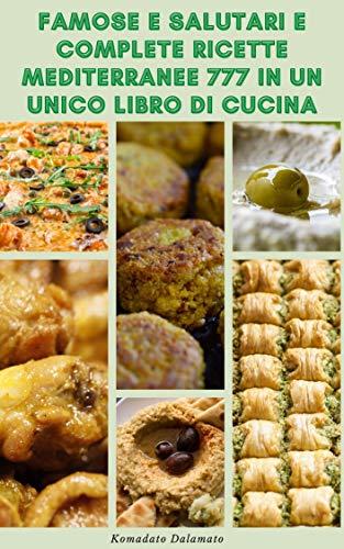 Famose E Salutari E Complete Ricette Mediterranee 777 In Un Unico Libro...