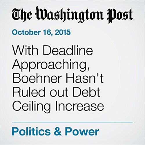 『With Deadline Approaching, Boehner Hasn't Ruled out Debt Ceiling Increase』のカバーアート