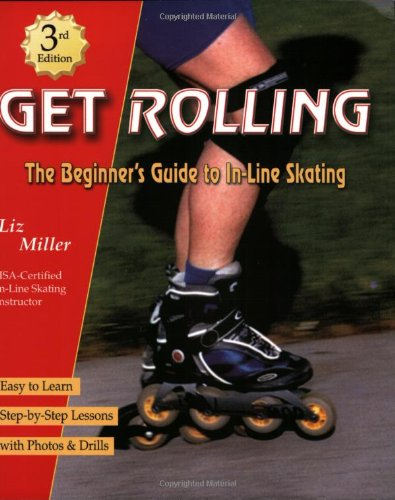 Get Rolling, the Beginner's Guide to In-line Skating, Third Edition