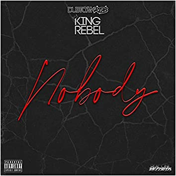 Nobody (feat. King Rebel)