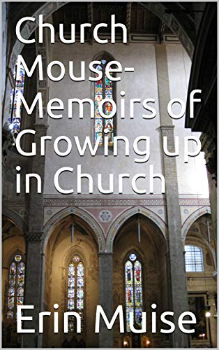 Church Mouse- Memoirs of Growing up in Church (Erin Remembers....a collection of personal memoirs Book 5) (English Edition)