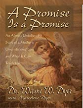 A Promise Is A Promise An Almost Unbelievable Story of a Mothers Unconditional Love by Dr. Wayne W. Dyer [Hay House,2001] (Paperback)