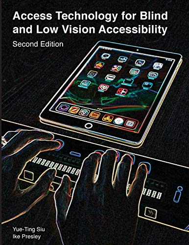 Compare Textbook Prices for Access Technology for Blind and Low Vision Accessibility Illustrated Edition ISBN 9781950723034 by Yue-Ting, Siu,Presley, Ike