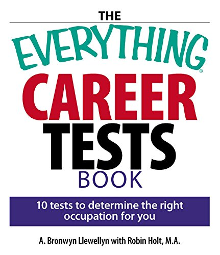 Compare Textbook Prices for The Everything Career Tests Book: 10 Tests to Determine the Right Occupation for You  ISBN 0045079705654 by Llewellyn, A. Bronwyn,Holt, Robin