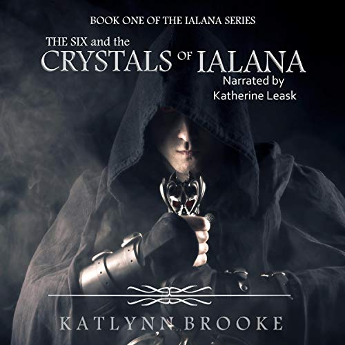 The Six and the Crystals of Ialana Audiobook By Katlynn Brooke cover art