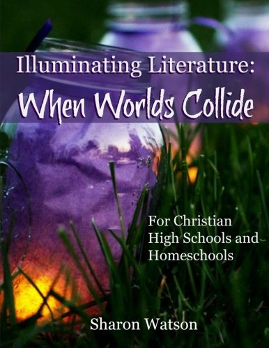 Illuminating Literature When Worlds Collide For Christian High Schools And Homeschools