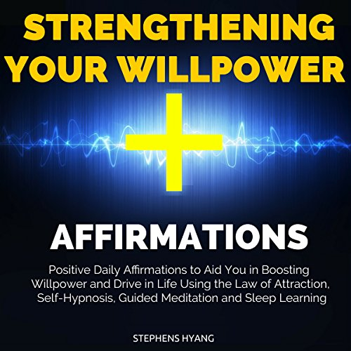 Strengthening Your Willpower Affirmations     Positive Daily Affirmations to Aid You in Boosting Willpower and Drive in Life Using the Law of Attraction, Self-Hypnosis, Guided Meditation              By:                                                                                                                                 Stephens Hyang                               Narrated by:                                                                                                                                 Dan McGowan                      Length: 56 mins     Not rated yet     Overall 0.0