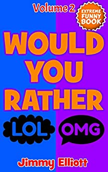 Would You Rather: An Interactive Question Contest for Boys and Girls Completely Outrageous Scenarios for Boys and Girls by [Jimmy Elliott]