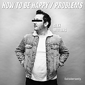 How to Be Happy / Problems
