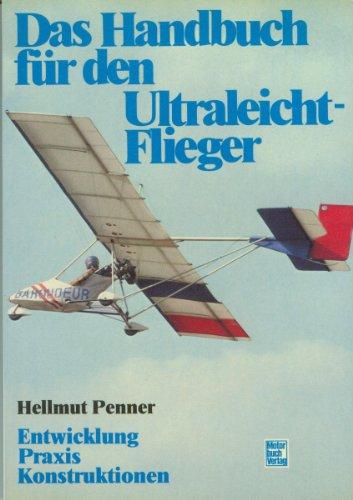 Das Handbuch für den Ultraleicht-Flieger: Entwicklung, Praxis, Konstruktion