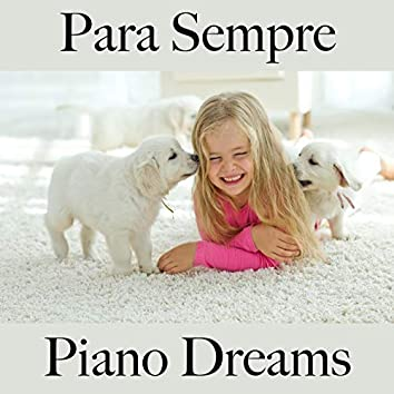 Para Sempre: Piano Dreams - A Melhor Música Para Momentos A Dois