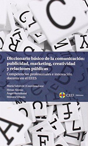 Diccionario básico de la comunicación: publicidad, marketing, creatividad y relaciones públicas: Competencias profesionales e innovación docente en el EEES (Fuera de Colección)