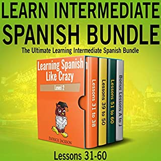 Learn Intermediate Spanish Bundle: The Ultimate Learning Intermediate Spanish Bundle     Lessons 31 to 60 from Learning Spanish Like Crazy Level Two              By:                                                                                                                                 Patrick Jackson                               Narrated by:                                                                                                                                 Jose Rivera,                                                                                        Juan Martinez,                                                                                        Jessica Ramos                      Length: 19 hrs and 35 mins     50 ratings     Overall 4.6