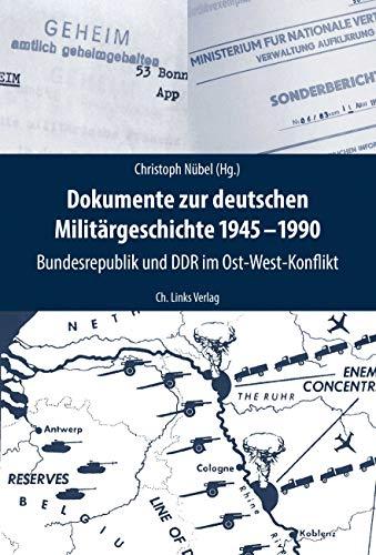 Dokumente zur deutschen Militärgeschichte 1945-1990: Bundesrepublik und DDR im Ost-West-Konflikt