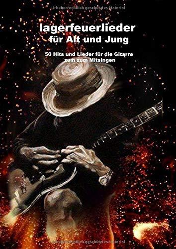 Lagerfeuerlieder für Alt und Jung: 50 Hits und Lieder zum Mitsingen und Mitspielen. Grifftabellen sowie leere Grifftabellen zum eintragen seiner ... für musiker, gitarre lernen ohne noten.