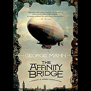 The Affinity Bridge     A Newbury & Hobbes Investigation              By:                                                                                                                                 George Mann                               Narrated by:                                                                                                                                 Simon Taylor                      Length: 9 hrs     119 ratings     Overall 3.6