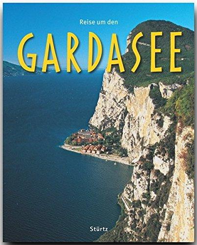 Reise um den GARDASEE - Ein Bildband mit über 180 Bildern - STÜRTZ Verlag (Reise durch ...)