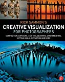 Rick Sammon's Creative Visualization for Photographers: Composition, exposure, lighting, learning,...