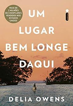 Um Lugar Bem Longe Daqui (Portuguese Edition) by [Delia Owens]