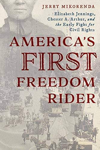 Compare Textbook Prices for America's First Freedom Rider: Elizabeth Jennings, Chester A. Arthur, and the Early Fight for Civil Rights Illustrated Edition ISBN 9781493041343 by Mikorenda, Jerry