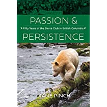 Passion and Persistence: Fifty Years of the Sierra Club in British Columbia, 1969–2019