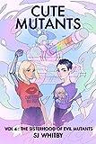 Cute Mutants Vol 4: The Sisterhood of Evil Mutants