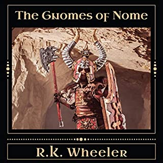 The Gnomes of Nome: The Dwarf Wars                   By:                                                                                                                                 R. K. Wheeler                               Narrated by:                                                                                                                                 Patrick Montello                      Length: 5 hrs and 25 mins     Not rated yet     Overall 0.0