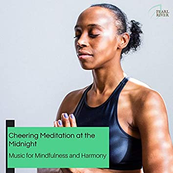 Cheering Meditation At The Midnight - Music For Mindfulness And Harmony