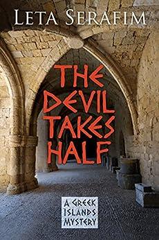 The Devil Takes Half (A Greek Islands Mystery Book 1) by [Leta Serafim]