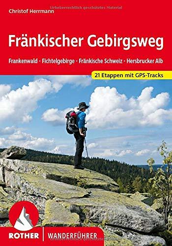 Fränkischer Gebirgsweg: Frankenwald. Fichtelgebirge. Fränkische Schweiz. Hersbrucker Alb. 21 Etappen mit GPS-Tracks (Rother Wanderführer)