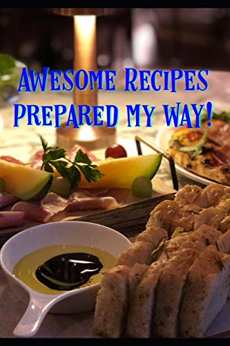 Awesome Recipes Prepared MY Way!