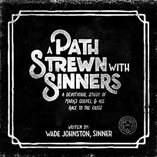 A Path Strewn with Sinners     A Devotional Study of Mark's Gospel and His Race to the Cross              By:                                                                                                                                 Wade Johnston                               Narrated by:                                                                                                                                 Jeff Macare                      Length: 3 hrs and 3 mins     Not rated yet     Overall 0.0