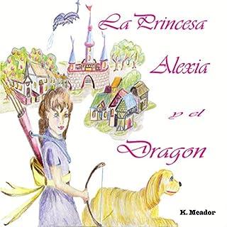 La Princesa Alexia y el Dragon [The Princess Alexia and the Dragon] audiobook cover art