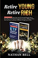 Retire Young Retire Rich: 2 Manuscripts in 1: Retire Early with ETF Investing Strategy: How to Retire Rich with ETF Stock Investing Passive Income + Millionaire Habits