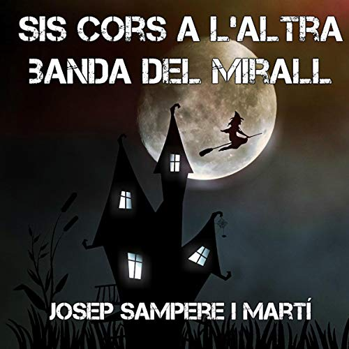Sis cors a l'altra banda del mirall [Six Hearts on the Other Side of the Mirror] (Audiolibro en Catalán) cover art
