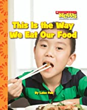 This Is the Way We Eat Our Food (Scholastic News Nonfiction Readers: Kids Like Me) (Rise and Shine)