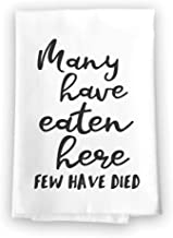 Honey Dew Gifts Funny Kitchen Towels, Many Have Eaten Here Few Have Died Flour Sack Towel, 27 inch by 27 inch, 100% Cotton, Highly Absorbent, Multi-Purpose Kitchen Dish Towel
